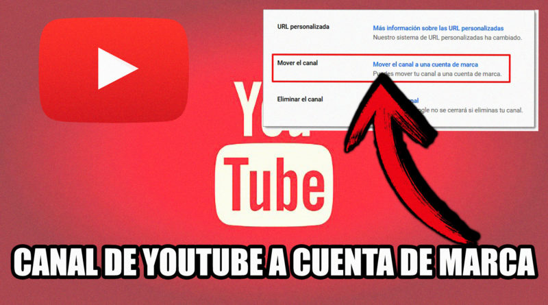 mover canal a una cuenta de marca youtube